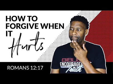 How to Forgive When it Hurts