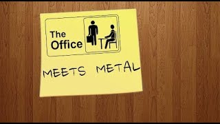 The Office Meets Metal
