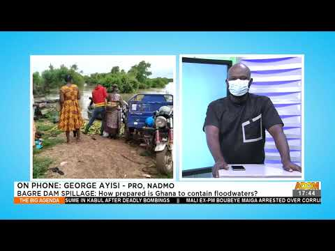 Bagre Dam Spillage: How prepared is Ghana to contain floodwaters? - The Big Agenda (27-8-21)