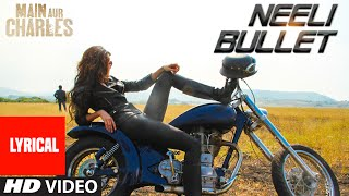 'Neeli Bullet' Full Song with LYRICS | Main Aur Charles | Randeep Hooda | T-Series