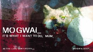 Mogwai - It's What I Want To Do, Mum (Official Audio)