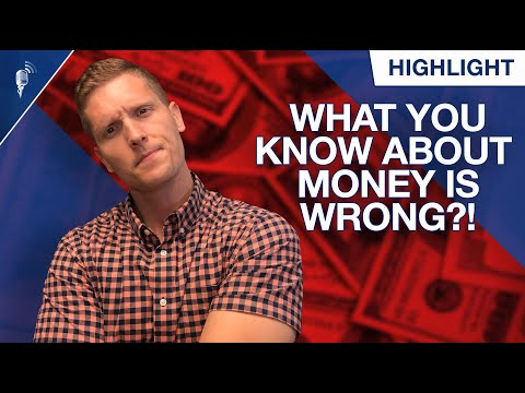 What You Know About Money is WRONG?!... from YouTube · Duration:  10 minutes 45 seconds