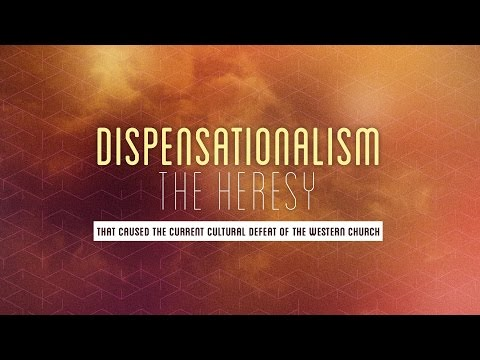 Dispensationalism - the Heresy that Caused the Current Cultural Defeat of the Western Church