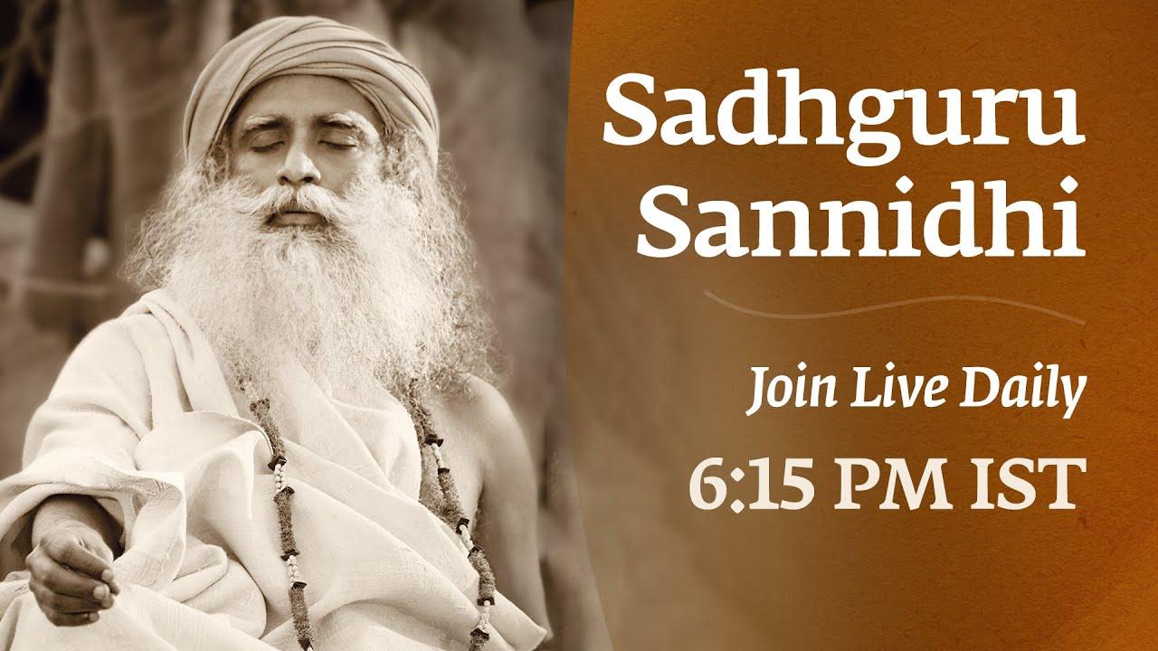 Sadhguru Sannidhi   Join Live  at 6:10 PM    July 22