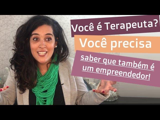 Você é Terapeuta? Você precisa saber que também é um empreendedor! | BIa Loureiro