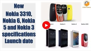 new nokia 3310 nokia 6 nokia 5 and nokia 3 specifications launch date in india