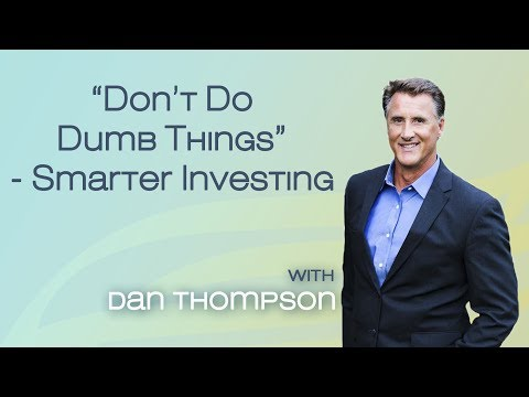 """Don't Do Dumb Things"" - Smart Investing Tips - Safe Investment Advice"