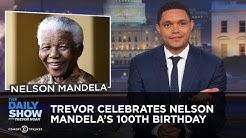 Trevor Celebrates Nelson Mandela's 100th Birthday | The Daily Show