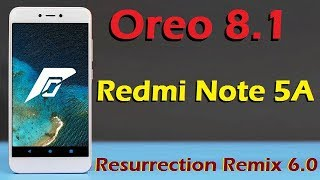 Stable Oreo 8.1 For Xiaomi Redmi Note 5A (Resurrection Remix v6.0) Official Update & Review