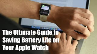 The Ultimate Guide to Saving Battery Life on Your Apple Watch