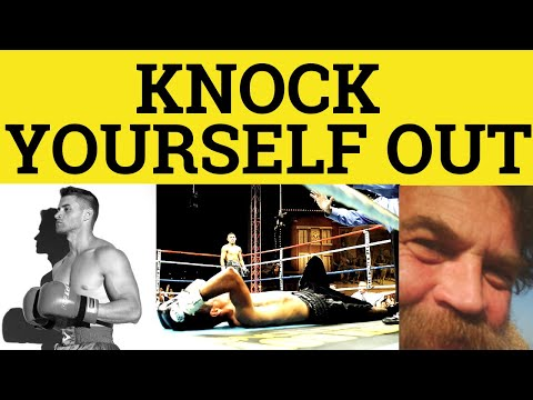 Knock Yourself Out - Knocked Himself Out Meaning - Knocking Herself Out Examples - Phrasal Verbs