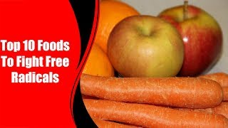 Top 10 Foods To Fight Free Radicals | Love Healthy Life