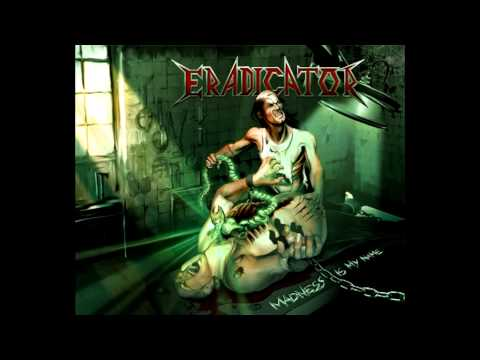 "ERADICATOR - ""Madness Is My Name"" Thrash Metal 2012 HQ"