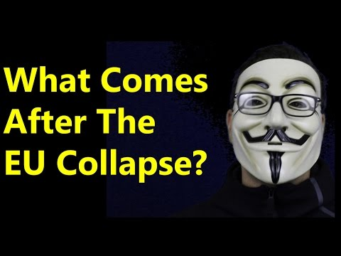 The EU Collapses in 2017.. But What Comes After?