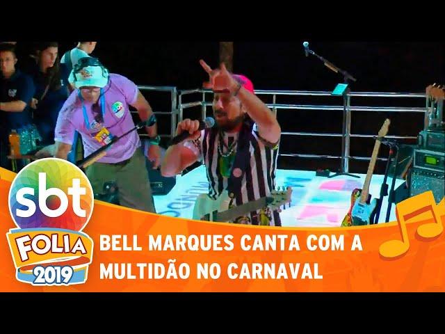 Bell Marques Canta com multidão no Carnaval | SBT Folia 2019