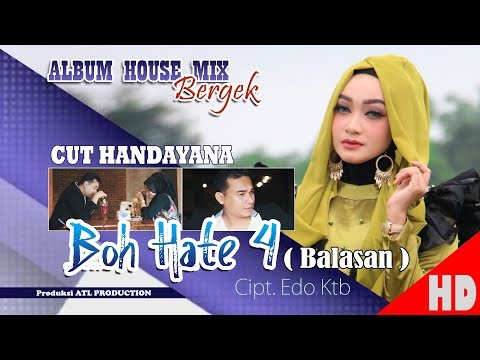 CUT HANDAYANA - BOH HATE 4 ( Balasan ) ( Albu House Mix Bergek Boh hate 4 ) HD Video Quality 2018