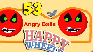 ОЧЕНЬ ЗЛЫЕ ШАРЫ!!! - Happy Wheels 53