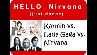 Karmin vs  Lady Gaga vs  Nirvana  - Hello Nirvana [Just Dance] (Stelmix Mashup) PITCHED