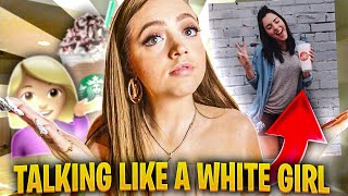"I TRIED TO TALK LIKE A ""WH!T3 GIRL""... 