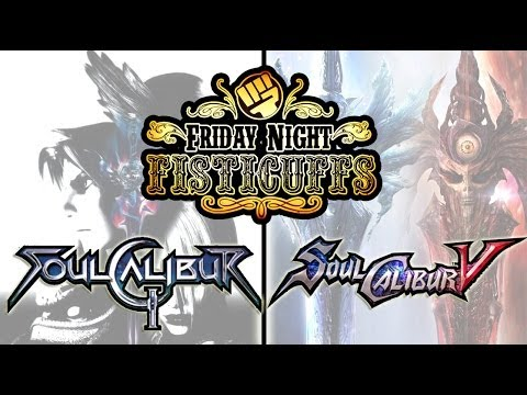 Friday Night Fisticuffs - Soul Calibur 2 & 5