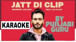 JATT DI CLIP FULL KARAOKE MANKRIT AULAKH | Latest Punjabi Songs karaoke