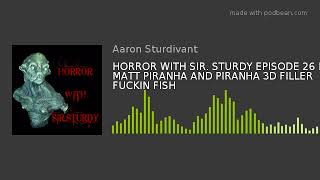HORROR WITH SIR. STURDY EPISODE 26 FT MATT PIRANHA AND PIRANHA 3D FILLER FUCKIN FISH