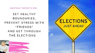 Set Healthy Boundaries, Prevent Stress with Friends & Get Through the Elections