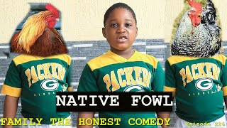 NATIVE FOWL (Family The Honest Comedy Episode 226)