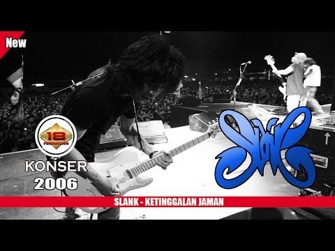 SLANK - KETINGGALAN JAMAN (LIVE KONSER SURABAYA 2006)