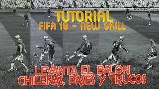 FIFA 19 - TUTORIAL LEVANTAR EL BALON,  CHILENEAS, PASES Y TOQUES