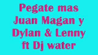 Pegate mas-Juan Magan y Dylan & Lenny ft Dj water