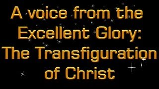 The Transfiguration of Christ Pt1: A voice from the Excellent Glory - Mr.Jim Cowie Christadelphians