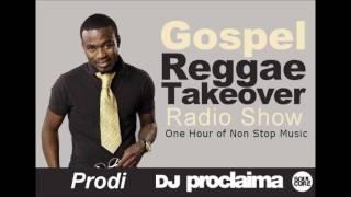 ONE HOUR GOSPEL REGGAE MIX 2016   DJ Proclaima Reggae Takeover November 11th