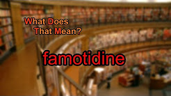 What does famotidine mean?