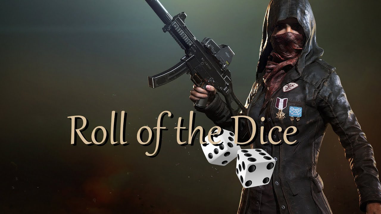 Roll of the Dice - PUBG