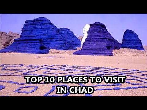 Best Places To Visit - CHAD | Travel & Tourism