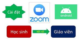 Cài đặt Zoom cloud meetings trên điện thoại, máy tính bảng sử dụng hệ điều hành Android