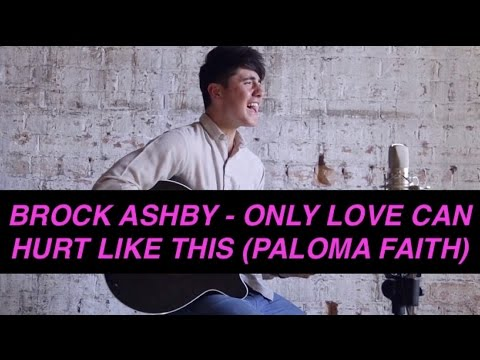 Brock Ashby - Only Love Can Hurt Like This (Paloma Faith)