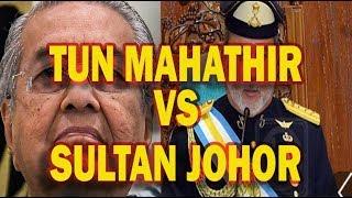 Tun Mahathir VS Sultan Johor