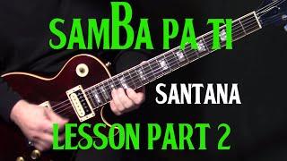 "part 2   how to play ""Samba Pa Ti"" on guitar by Carlos Santana   electric guitar lesson tutorial"