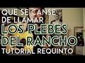 Que Se Canse de Llamar - Los Plebes del Rancho - Tutorial - REQUINTO - Como tocar en Guitarra