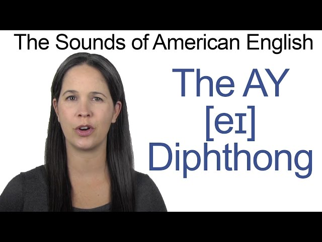 English Sounds - AY as in SAY Diphthong [eɪ] - How to make the AY as in SAY Diphthong [eɪ]