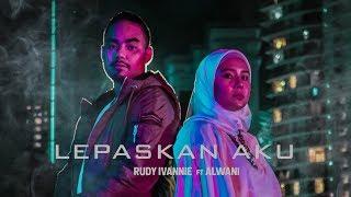 Lepaskan Aku - Rudy Ivannie Ft. Alwani (Official Music Video)
