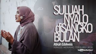 Lagu Minang Terbaru 2020 ( Atikah Edelweis - SULUAH NYALO DI SANGKO BULAN )