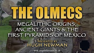 The Olmecs | Megalithic Origins, Ancient Giants and the First Pyramids of Mexico | Hugh Newman