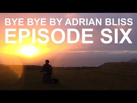 Bye Bye by Adrian Bliss | Episode Six