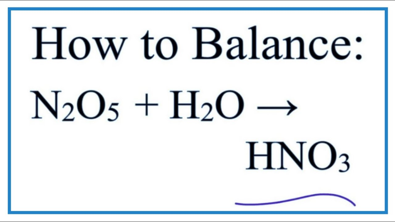How to Balance N2O5 + H2O = HNO3 - YouTube