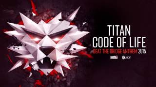 Titan - Code of Life (Beat the Bridge anthem 2015)