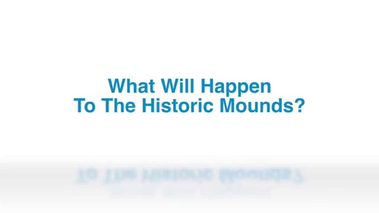 What will happen to the historic Mounds?