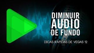 DICAS DE SONY VEGAS: Diminuir áudio de fundo durante narração